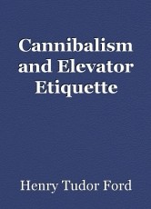 Cannibalism and Elevator Etiquette