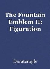 The Fountain Emblem II: Figuration