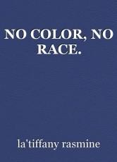 NO COLOR, NO RACE.