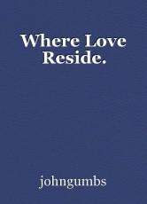 Where Love Reside.