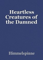 Heartless Creatures of the Damned