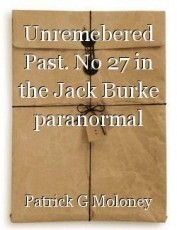 Unremebered Past. No 27 in the Jack Burke paranormal detective series.