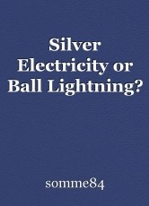 Silver Electricity or Ball Lightning?
