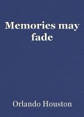Memories may fade