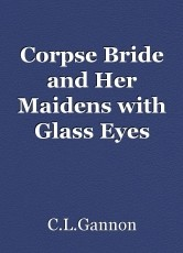 Corpse Bride and Her Maidens with Glass Eyes