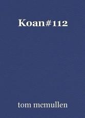 Koan#112