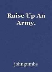 Raise Up An Army.