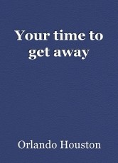 Your time to get away