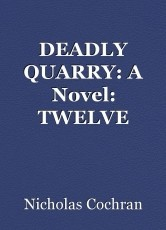 DEADLY QUARRY: A Novel: TWELVE