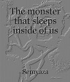 The monster that sleeps inside of us