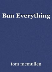 Ban Everything