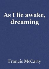 As I lie awake, dreaming
