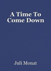 A Time To Come Down
