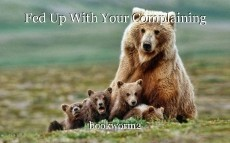 Fed Up With Your Complaining