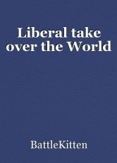 Liberal take over the World