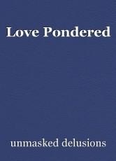 Love Pondered
