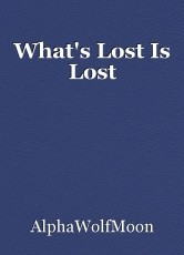 What's Lost Is Lost