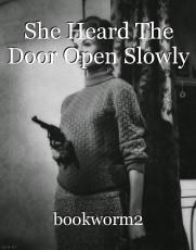 She Heard The Door Open Slowly