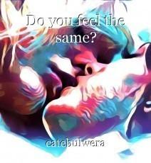 Do you feel the same?