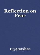 Reflection on Fear