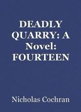 DEADLY QUARRY: A Novel: FOURTEEN