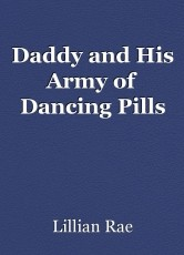 Daddy and His Army of Dancing Pills