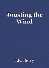 Jousting the Wind