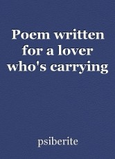 Poem written for a lover who's carrying