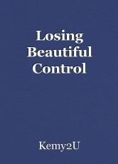 Losing Beautiful Control