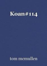 Koan#114