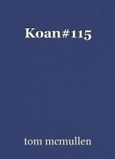 Koan#115
