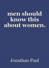 men should know this about women.