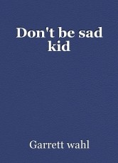 Don't be sad kid