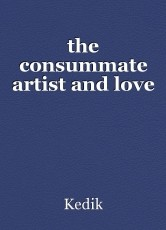 the consummate artist and love