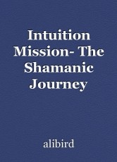 Intuition Mission- The Shamanic Journey