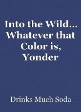 Into the Wild… Whatever that Color is, Yonder