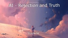 AI - Rejection and Truth