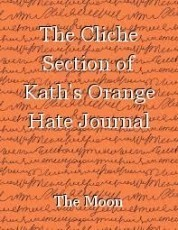 The Cliche Section of Kath's Orange Hate Journal