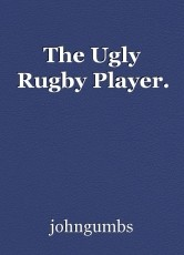 The Ugly Rugby Player.
