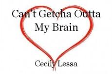 Can't Getcha Outta My Brain