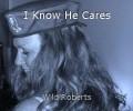 I Know He Cares