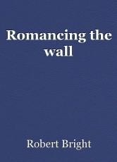 Romancing the wall