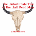 The Unfortunate Tale of the Half Dead Man