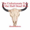 The Unfortunate Tale of the Half Dead Man