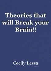 Theories that will Break your Brain!!