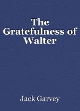 The Gratefulness of Walter