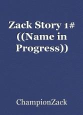 Zack Story 1# ((Name in Progress))