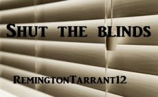 shut the blinds!