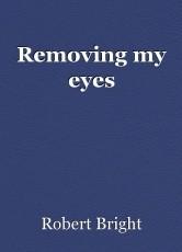 Removing my eyes