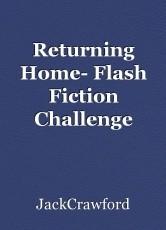 Returning Home- Flash Fiction Challenge